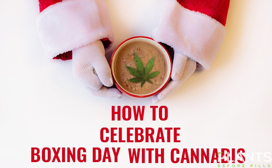 Celebrate Boxing Day with Cannabis